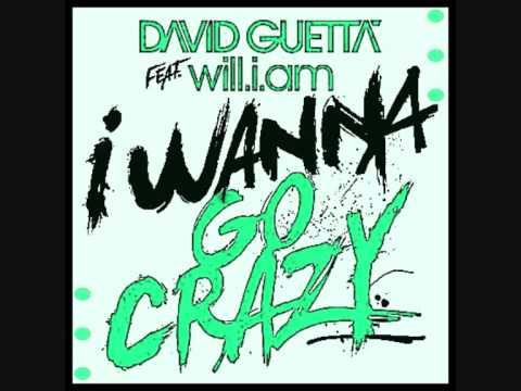 David Guetta feat. Will.I.Am I Wanna Go Crazy