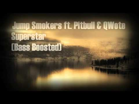 Jump Smokers Feat. Pitbull & Qwote  Superstar (Bass Boosted)
