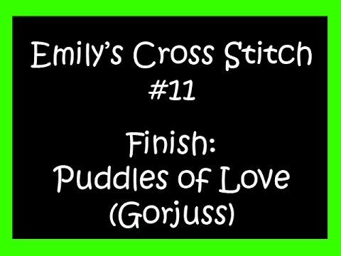 Cross Stitch #11: Finish: Puddles of Love (Gorjuss)